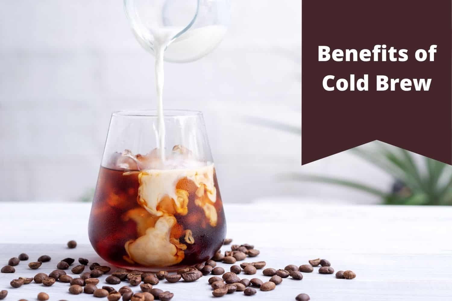 benefits of cold brew coffee.